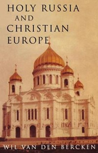 Holy Russia and Christian Europe by Wil Van Den Bercken, William Bercken, John Bowden (9780334027829) - PaperBack - Religion & Spirituality Christianity