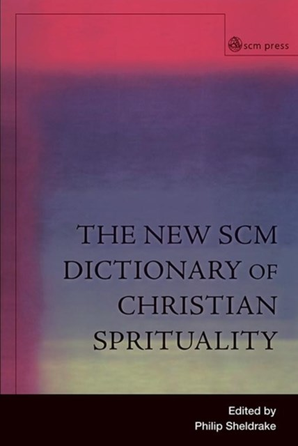 New SCM Dictionary of Christian Spirituality