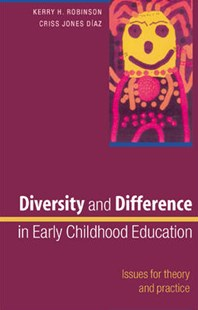 Diversity and Difference in Early Childhood Education by Kerry Robinson, Criss Jones Diaz (9780335216826) - PaperBack - Education Primary