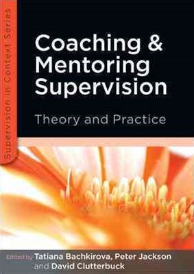 Coaching and Mentoring Supervision: Theory and Practice