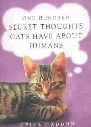 One Hundred Secret Thoughts Cats have about Humans