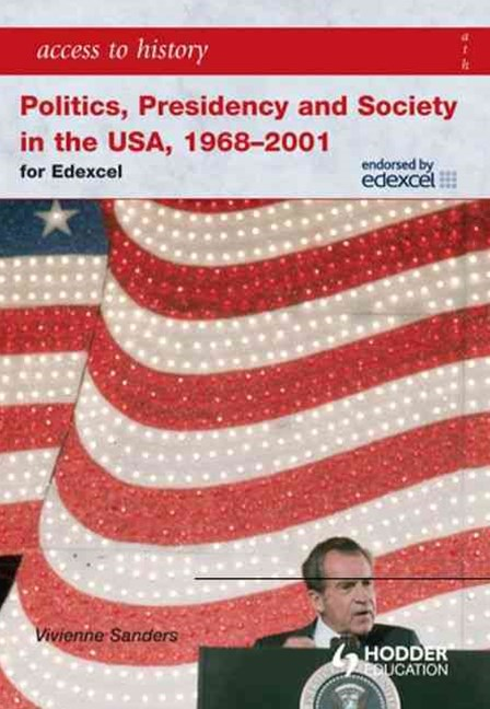 Access to History: Politics, Presidency and Society in the USA 1968 2001