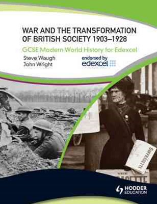 GCSE Modern World History for Edexcel: War and the Transformation of  British Society 1903-1928