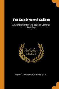 For Soldiers and Sailors by Presbyterian Church in the U S a (9780343613624) - PaperBack - History