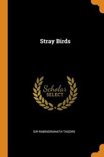 Stray Birds by Sir Rabindranath Tagore (9780343629403) - PaperBack - Reference