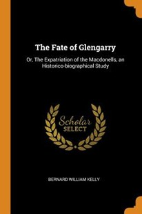 The Fate of Glengarry by Bernard William Kelly (9780343649098) - PaperBack - History