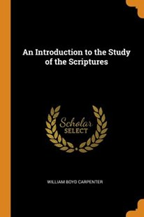 An Introduction to the Study of the Scriptures by William Boyd Carpenter (9780343666880) - PaperBack - Religion & Spirituality