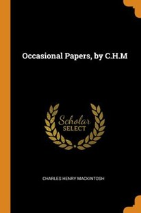 Occasional Papers, by C.H.M by Charles Henry Mackintosh (9780343698744) - PaperBack - History