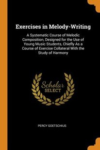 Exercises in Melody-Writing by Percy Goetschius (9780343705046) - PaperBack - History