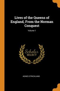 Lives of the Queens of England, from the Norman Conquest; Volume 1 by Agnes Strickland (9780343715205) - PaperBack - Biographies General Biographies