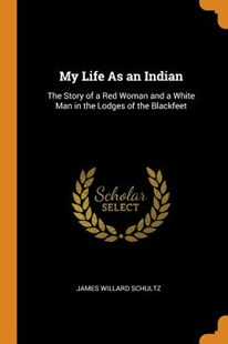 My Life as an Indian by James Willard Schultz (9780343792299) - PaperBack - Biographies General Biographies