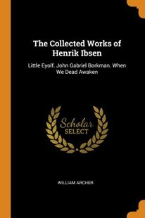 The Collected Works of Henrik Ibsen by William Archer (9780343811570) - PaperBack - Poetry & Drama
