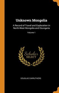 Unknown Mongolia by Douglas Carruthers (9780343837303) - HardCover - History