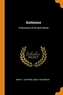 Antinous by Mary J Safford, Adolf Hausrath (9780343855468) - PaperBack - Modern & Contemporary Fiction General Fiction