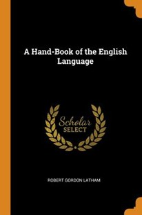 A Hand-Book of the English Language by Robert Gordon Latham (9780343868642) - PaperBack - Reference