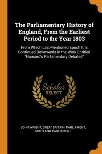 The Parliamentary History of England, from the Earliest Period to the Year 1803 by John Wright, Great Britain Parliament, Scotland Parliament (9780343935108) - PaperBack - Modern & Contemporary Fiction General Fiction
