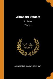 Abraham Lincoln by John George Nicolay, John Hay (9780343951542) - PaperBack - History