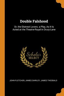 Double Falshood by John Fletcher, James Shirley, James Theobald (9780343984366) - PaperBack - Poetry & Drama