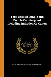 Text-Book of Simple and Double Counterpoint Including Imitation or Canon by Hugo Riemann, S Harrison Lovewell (9780344003684) - PaperBack - History