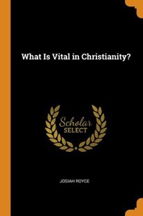 What Is Vital in Christianity? by Josiah Royce (9780344071102) - PaperBack - History