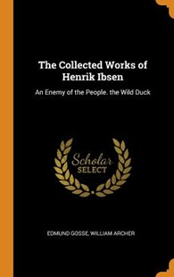 The Collected Works of Henrik Ibsen by Edmund Gosse, William Archer (9780344122194) - HardCover - History