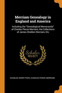 Merriam Genealogy in England and America by Charles Henry Pope, Charles Pierce Merriam (9780344126369) - PaperBack - History