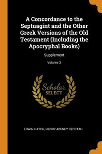 A Concordance to the Septuagint and the Other Greek Versions of the Old Testament (Including the Apocryphal Books) by Edwin Hatch, Henry Adeney Redpath (9780344127229) - PaperBack - History
