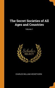 The Secret Societies of All Ages and Countries; Volume 1 by Charles William Heckethorn (9780344194061) - HardCover - Reference