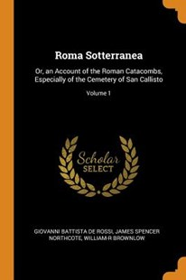 Roma Sotterranea by Giovanni Battista De Rossi, James Spencer Northcote, William-R Brownlow (9780344232091) - PaperBack - Art & Architecture Architecture