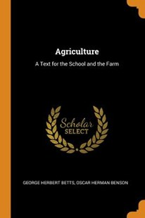 Agriculture by George Herbert Betts, Oscar Herman Benson (9780344291050) - PaperBack - Business & Finance
