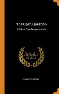 The Open Question by Elizabeth Robins (9780344294624) - HardCover - Modern & Contemporary Fiction General Fiction