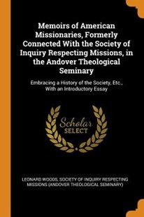 Memoirs of American Missionaries, Formerly Connected with the Society of Inquiry Respecting Missions, in the Andover Theological Seminary by Leonard Woods, Society of Inquiry Respecting Missions ( (9780344296970) - PaperBack - History North America