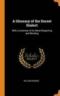 A Glossary of the Dorset Dialect by William Barnes (9780344321542) - HardCover - Language