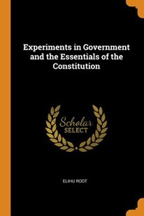 Experiments in Government and the Essentials of the Constitution by Elihu Root (9780344364730) - PaperBack - Non-Fiction