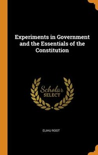 Experiments in Government and the Essentials of the Constitution by Elihu Root (9780344364747) - HardCover - Non-Fiction