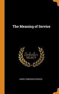 The Meaning of Service by Harry Emerson Fosdick (9780344377648) - HardCover - Reference