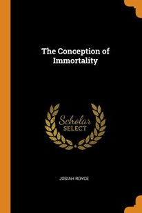 The Conception of Immortality by Josiah Royce (9780344406898) - PaperBack - Reference