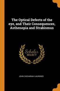 The Optical Defects of the Eye, and Their Consequences, Asthenopia and Strabismus by John Zachariah Laurence (9780344432798) - PaperBack - History