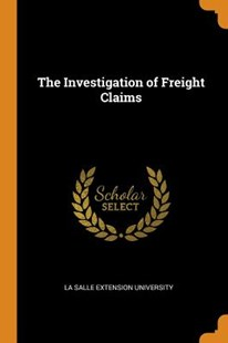 The Investigation of Freight Claims by La Salle Extension University (9780344459566) - PaperBack - Business & Finance
