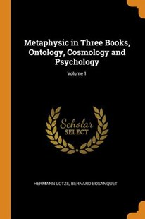 Metaphysic in Three Books, Ontology, Cosmology and Psychology; Volume 1 by Hermann Lotze, Bernard Bosanquet (9780344508929) - PaperBack - History