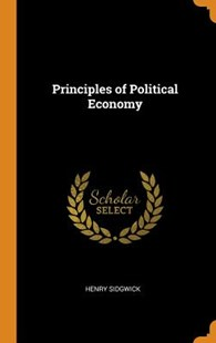 Principles of Political Economy by Henry Sidgwick (9780344511271) - HardCover - History