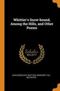 Whittier's Snow-Bound, Among the Hills, and Other Poems by John Greenleaf Whittier, Margaret Hill McCarter (9780344542404) - PaperBack - History