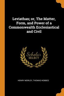 Leviathan; Or, the Matter, Form, and Power of a Commonwealth Ecclesiastical and Civil by Henry Morley, Thomas Hobbes (9780344599781) - PaperBack - History