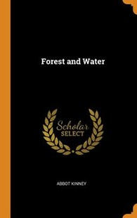 Forest and Water by Abbot Kinney (9780344608056) - HardCover - History