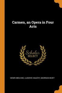 Carmen, an Opera in Four Acts by Henri Meilhac, Ludovic Halevy, Georges Bizet (9780344978647) - PaperBack - History