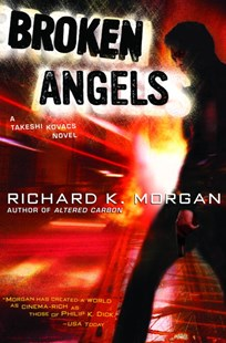 Broken Angels by Richard K. Morgan, Richard Morgan (9780345457714) - PaperBack - Crime Mystery & Thriller