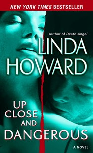 Up Close and Dangerous by Linda Howard (9780345486530) - PaperBack - Crime Mystery & Thriller
