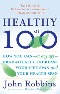 Healthy at 100 by John Robbins (9780345490117) - PaperBack - Biographies General Biographies