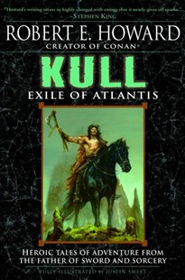 Kull by Robert E. Howard, Justin Sweet, Justin Sweet (9780345490179) - PaperBack - Adventure Fiction Modern