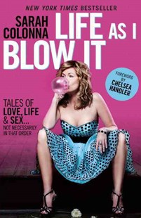 Life As I Blow It by Sarah Colonna, Chelsea Handler (9780345528377) - PaperBack - Biographies Entertainment